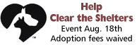 Clear the Shelters Event, August 18th.  Adoption fees waived.