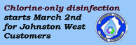 Chlorine Only Disinfection for Johnston West Customers Starts March 2nd