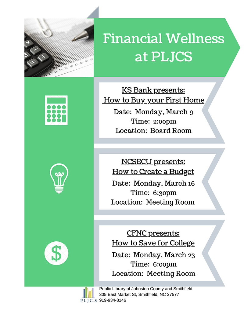 Financial Wellness at PLJCS,  KS Bank presents: How to Buy your First Home: Date: Monday, March 9, Time: 2:00pm, Location: Board Room,  NCSECU presets: How to Create a Budget, Date: Monday, March 16, Time: 6:30pm, Location: Meeting Room,  CFNC presets: How to Save for College, Date: Monday, March 23, Time: 6:00pm, Location: Meeting Room